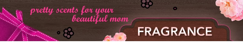 fragrance, pretty scents for your beautiful mom