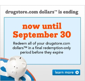 Now until September 30 you can redeem all of your drugstore.com dollars in a final redemption-only period before they expire