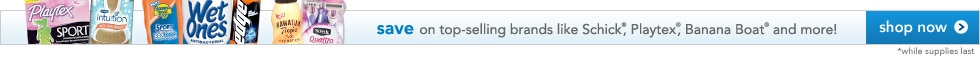 save on top-selling brands like Schick, Playtex, Banana Boat and more