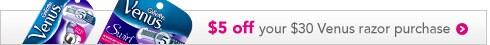 $5 off your $30 Venus razor purchase