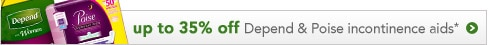 save up to 35% on Depend and Poise