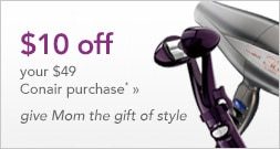 $10 off your $49 Conair purchase | give Mom the gift of style