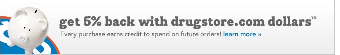 get 5% back with drugstore.com dollars! Every purchase earns credit to spend on future orders!