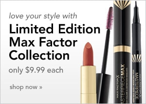 Love your style with Limited Edition Max Factor Collection only $9.99 each, shop now